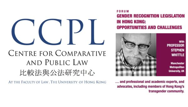 Forum: Gender Recognition Legislation in Hong Kong|Centre for Comparative and Public Law, HKU @ Academic Conference Room, 11/F Cheng Yu Tung Tower, Centennial Campus, The University of Hong Kong